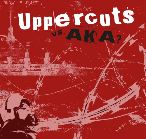 """Uppercuts Vs. AKA? - """"split"""" / LP"""